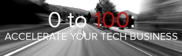 0 to 100: Accelerate Your Tech Business